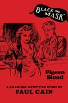 Pigeon Blood ebook by Paul Cain, Keith Alan Deutsch