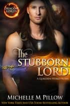 The Stubborn Lord - A Qurilixen World Novel ebook by Michelle M. Pillow