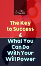 The Key to Success & What You Can Do With Your Will Power ebook by Russell Conwell
