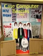 Case Computer Beatles ebook by Justin Tully