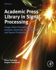 Academic Press Library in Signal Processing - Image, Video Processing and Analysis, Hardware, Audio, Acoustic and Speech Processing ebook by Sergios Theodoridis,Rama Chellappa