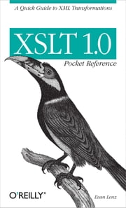 XSLT 1.0 Pocket Reference - A Quick Guide to XML Transformations ebook by Evan Lenz