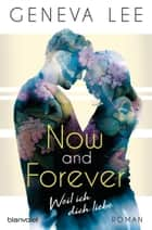 Now and Forever - Weil ich dich liebe - Roman ebook by Michelle Gyo, Geneva Lee