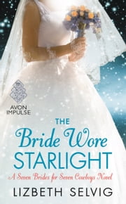 The Bride Wore Starlight - A Seven Brides for Seven Cowboys Novel ebook by Lizbeth Selvig