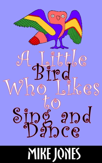 A Little Bird Who Likes to Sing and Dance