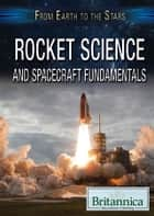 Rocket Science and Spacecraft Fundamentals ebook by Kathy Furgang, Kathy Campbell