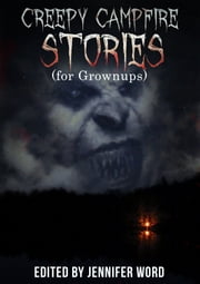 Creepy Campfire Stories (for Grownups) ebook by Gerry Huntman,Edward Ahern,Ken MacGregor,Joseph Rubas,Ellen Denton,Adam Millard,D.M. Kayahara,Louis Rakovich,Jay Seate,Kris Ashton,Adrian Ludens,Josh Shiben,Robert Essig & Jack Bantry,Bernard McGhee,Ken Goldman,Gillian French,Mike Thorn,Kerry G.S. Lipp,James Coplin