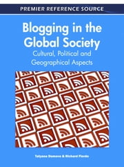 Blogging in the Global Society - Cultural, Political and Geographical Aspects ebook by Tatyana Dumova,Richard Fiordo
