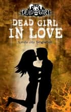 Dead Girl in Love ebook by Linda Joy Singleton