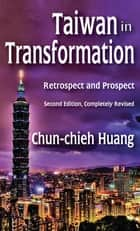 Taiwan in Transformation - Retrospect and Prospect ebook by Chun-chieh Huang