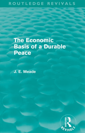 The Economic Basis of a Durable Peace (Routledge Revivals) ebook by James E. Meade