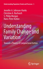 Understanding Family Change and Variation - Toward a Theory of Conjunctural Action ebook by Jennifer A. Johnson-Hanks,Christine A. Bachrach,S. Philip Morgan,Hans-Peter Kohler,Lynette Hoelter,Rosalind King,Pamela Smock