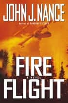 Fire Flight - A Novel ebook by John J. Nance