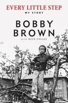 Every Little Step - My Story ebook by Bobby Brown, Nick Chiles
