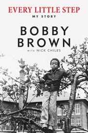 Every Little Step - My Story ebook by Bobby Brown,Nick Chiles