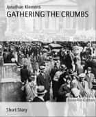 GATHERING THE CRUMBS ebook by Jonathan Klemens