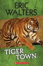 Tiger Town ebook by Eric Walters