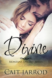 Divine, Montana Dreams Book 1 Novella ebook by Cait Jarrod