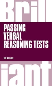 Brilliant Passing Verbal Reasoning Tests - Everything you need to know to practice and pass verbal reasoning tests ebook by Rob Williams