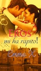 Eros mi ha rapito! ebook by Emme X