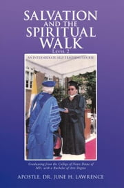 Salvation and the Spiritual Walk, Level 2 - An Intermediate Self Teaching Course ebook by Apostle Dr. June H. Lawrence