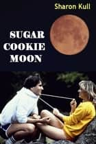 Sugar Cookie Moon ebook by Sharon Kull