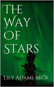 The Way Of Stars ebook by Lily Adams Beck