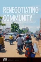 Renegotiating Community - Interdisciplinary Perspectives, Global Contexts ebook by William D. Coleman, Diana Brydon