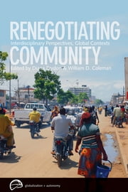Renegotiating Community - Interdisciplinary Perspectives, Global Contexts ebook by William D. Coleman,Diana Brydon