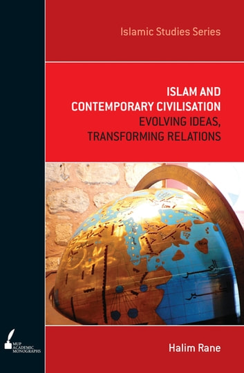 ISS 7 Islam and Contemporary Civilisation - Evolving Ideas, Transforming Relations ebook by Dr Halim Rane