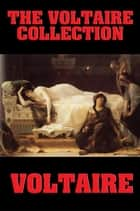 The Voltaire Collection ebook by Voltaire