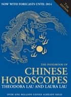 The Handbook of Chinese Horoscopes ebook by Theodora Lau