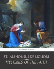 The Mysteries of the Faith ebook by St. Alphonsus De Liguori,Robert Coffin