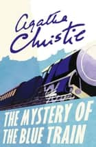 The Mystery of the Blue Train (Poirot) ebook by Agatha Christie