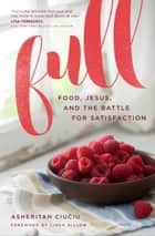 Full - Food, Jesus, and the Battle for Satisfaction ebook by Asheritah Ciuciu, Linda Dillow