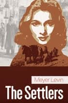 The Settlers ebook by Meyer Levin