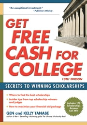 Get Free Cash for College - Secrets to Winning Scholarships ebook by Gen Tanabe,Kelly Tanabe