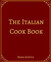 The Italian Cook Book ebook by Maria Gentile