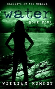 Water: The End of Us - Elements of the Undead, #4 ebook by William Esmont