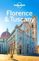 Lonely Planet Florence & Tuscany ebook by Lonely Planet,Nicola Williams,Belinda Dixon