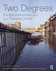 Two Degrees: The Built Environment and Our Changing Climate ebook by Alisdair McGregor,Cole Roberts,Fiona Cousins