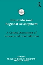 Universities and Regional Development - A Critical Assessment of Tensions and Contradictions ebook by Rómulo Pinheiro,Paul Benneworth,Glen A. Jones
