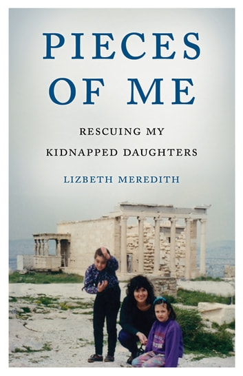 Pieces of Me - Rescuing My Kidnapped Daughters ebook by Lizbeth Meredith