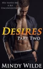 Desires Part Two - Desires, #2 ebook by Mindy Wilde