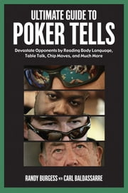 Ultimate Guide to Poker Tells - Devastate Opponents by Reading Body Language, Table Talk, Chip Moves, and Much More ebook by Randy Burgess,Carl Baldassarre