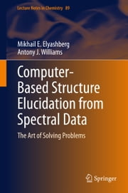 Computer–Based Structure Elucidation from Spectral Data - The Art of Solving Problems ebook by Mikhail E. Elyashberg,Antony J. Williams