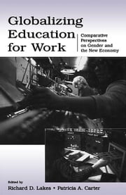 Globalizing Education for Work - Comparative Perspectives on Gender and the New Economy ebook by Richard D. Lakes,Patricia A. Carter