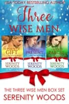 Three Wise Men Box Set - Three Wise Men ebook by Serenity Woods