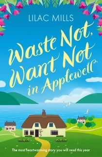 Waste Not, Want Not in Applewell - The most heartwarming story you will read this year ebook by Lilac Mills
