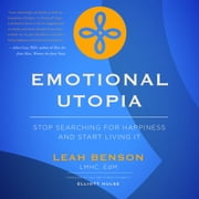 Emotional Utopia - Stop Searching For Happiness And Start Living It audiobook by Leah Benson